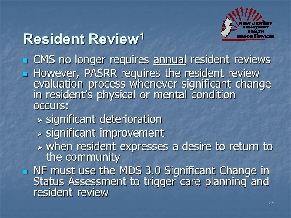 Resident Review1 CMS no longer requires annual resident reviews