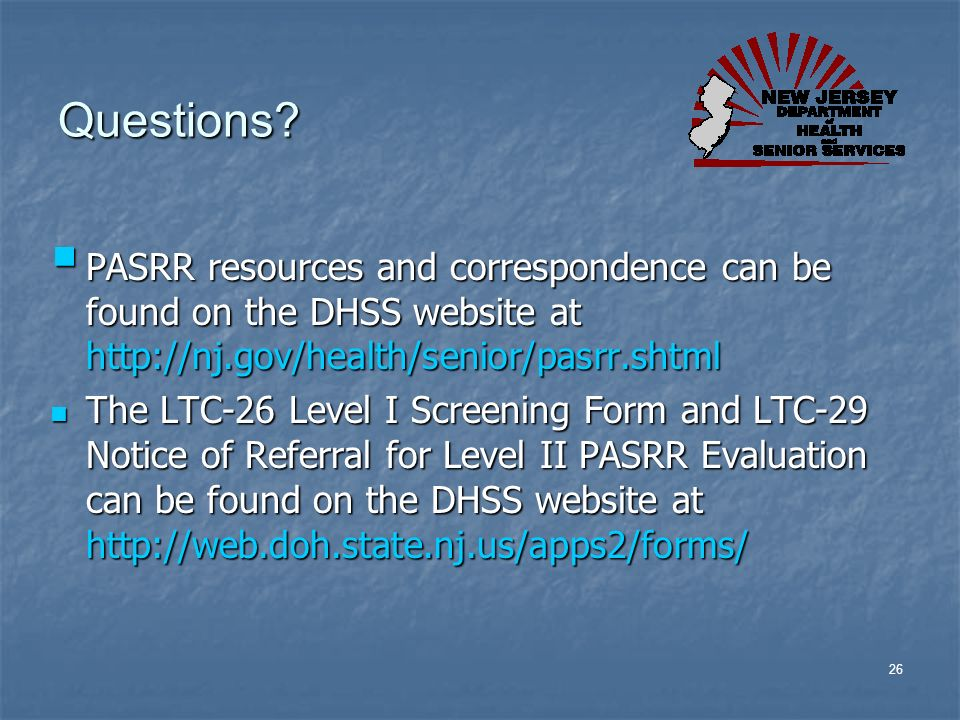 Questions PASRR resources and correspondence can be found on the DHSS website at http://nj.gov/health/senior/pasrr.shtml.