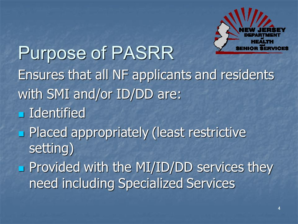 Purpose of PASRR Ensures that all NF applicants and residents