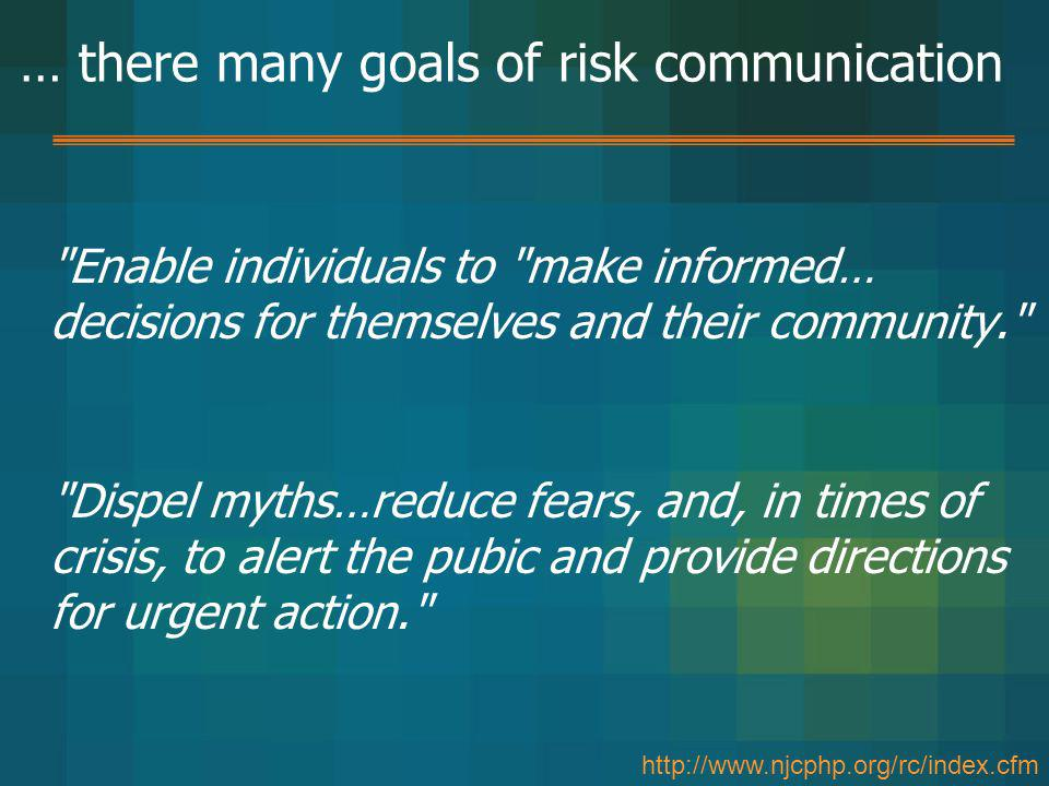 … there many goals of risk communication