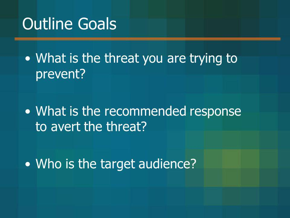 Outline Goals What is the threat you are trying to prevent