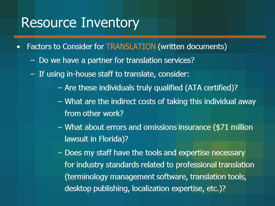 Resource Inventory Factors to Consider for TRANSLATION (written documents) Do we have a partner for translation services