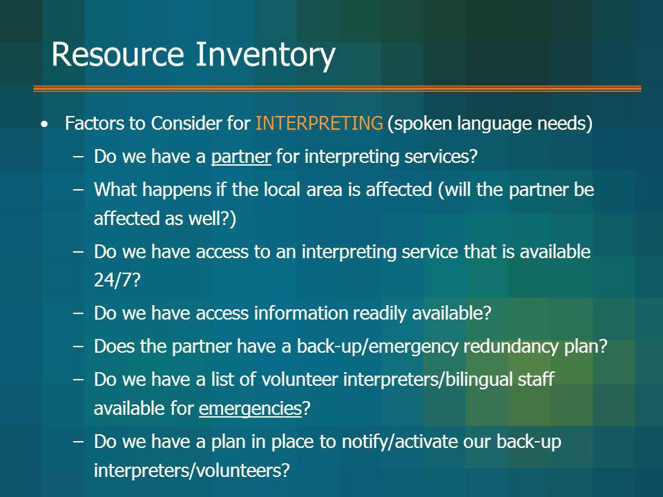 Resource Inventory Factors to Consider for INTERPRETING (spoken language needs) Do we have a partner for interpreting services