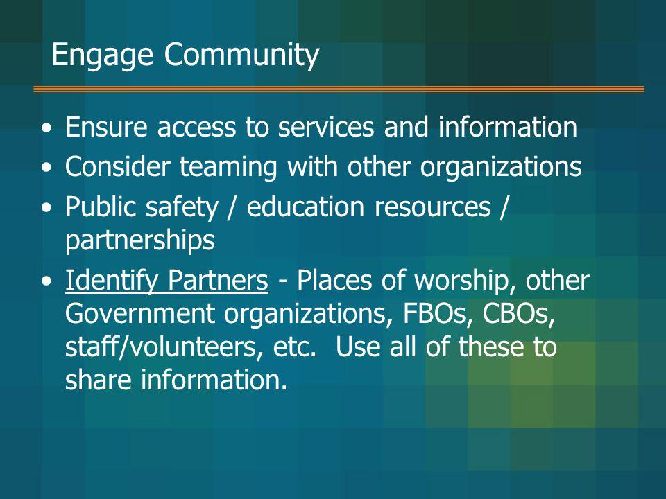 Engage Community Ensure access to services and information