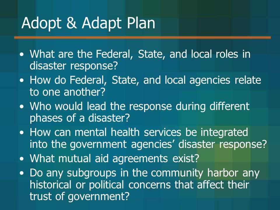 Adopt & Adapt Plan What are the Federal, State, and local roles in disaster response
