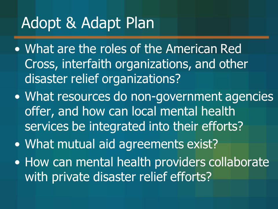Adopt & Adapt Plan What are the roles of the American Red Cross, interfaith organizations, and other disaster relief organizations