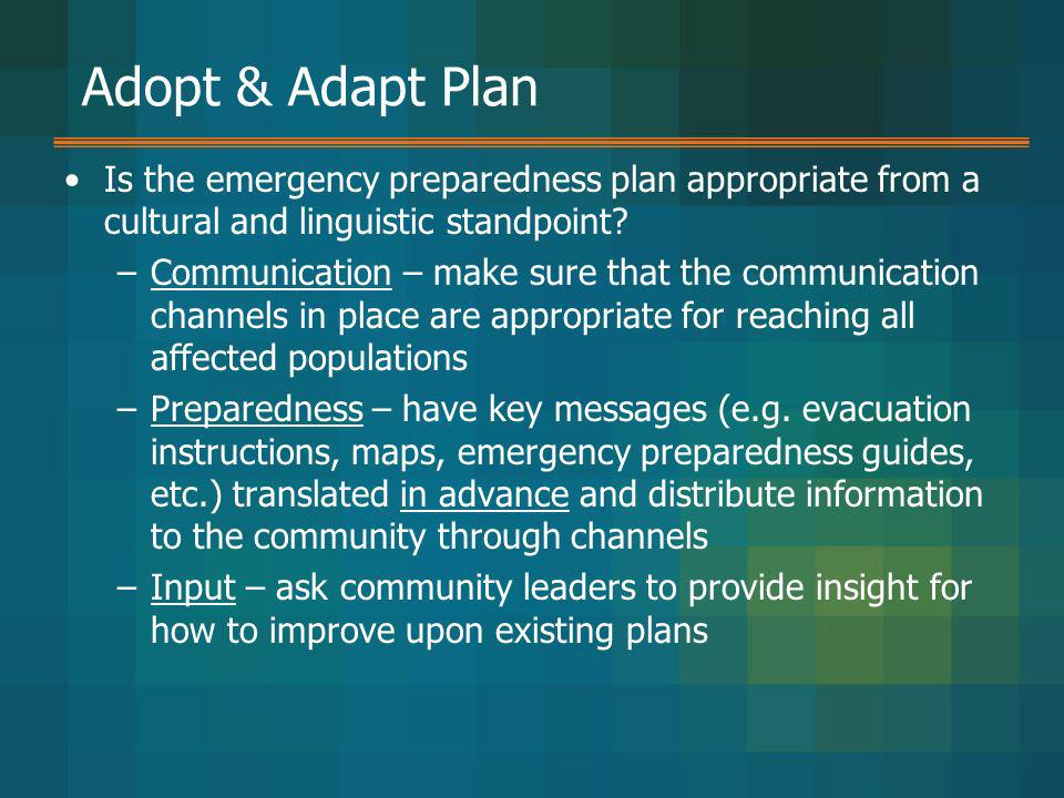 Adopt & Adapt Plan Is the emergency preparedness plan appropriate from a cultural and linguistic standpoint