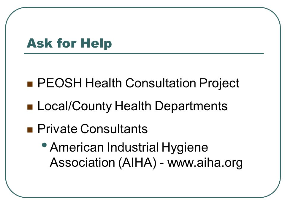 Ask for Help PEOSH Health Consultation Project. Local/County Health Departments. Private Consultants.