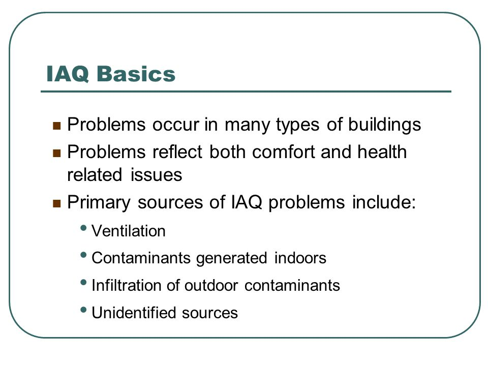 IAQ Basics Problems occur in many types of buildings