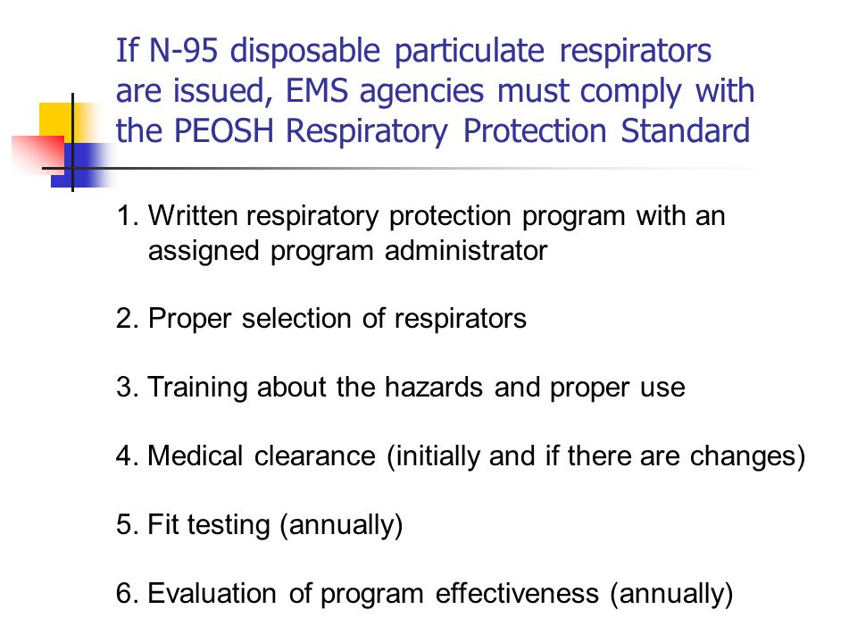 If N-95 disposable particulate respirators are issued, EMS agencies must comply with the PEOSH Respiratory Protection Standard