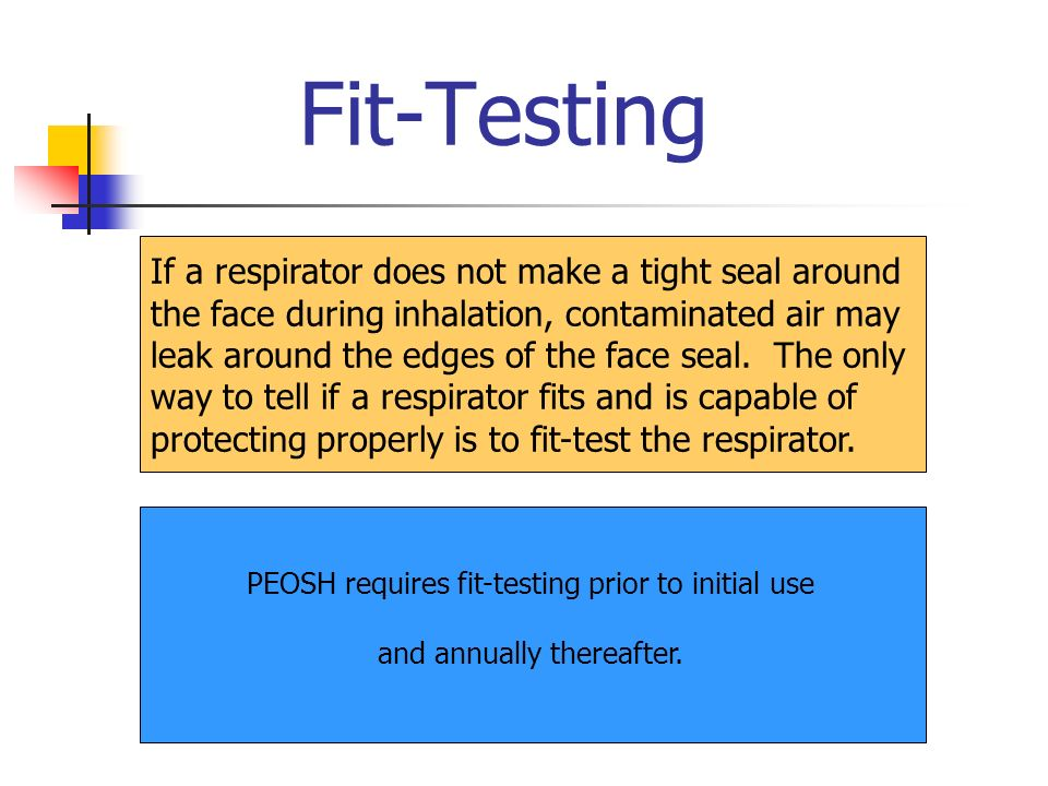 Fit-Testing If a respirator does not make a tight seal around