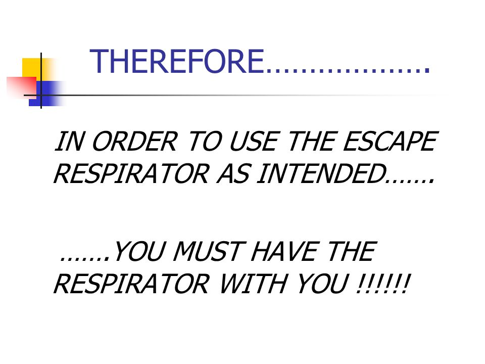 THEREFORE………………. …….YOU MUST HAVE THE RESPIRATOR WITH YOU !!!!!!