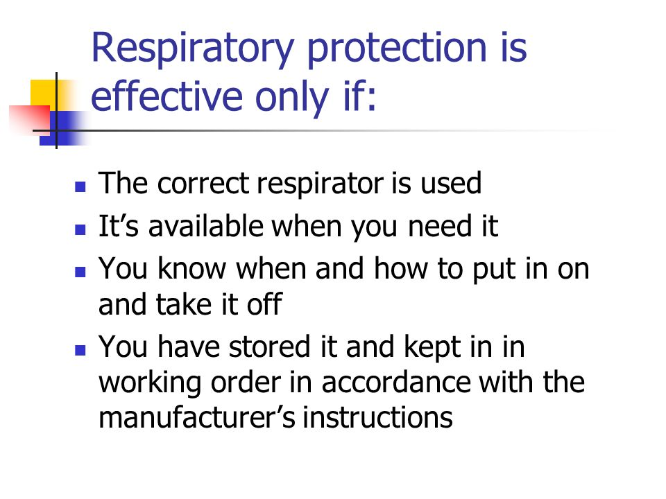 Respiratory protection is effective only if: