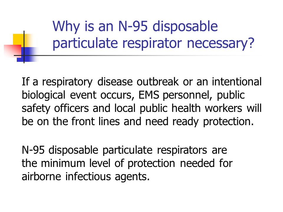 Why is an N-95 disposable particulate respirator necessary