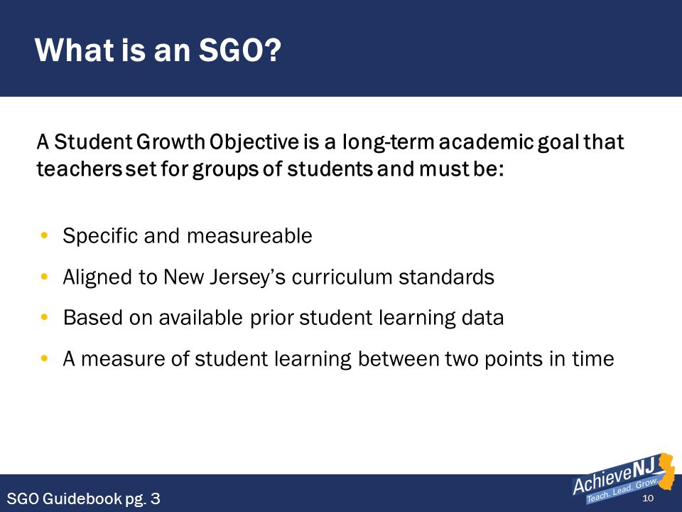 What is an SGO A Student Growth Objective is a long-term academic goal that teachers set for groups of students and must be: