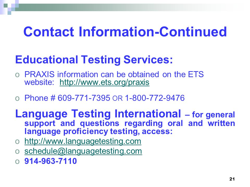 Contact Information-Continued Educational Testing Services: PRAXIS information can be obtained on the ETS website: