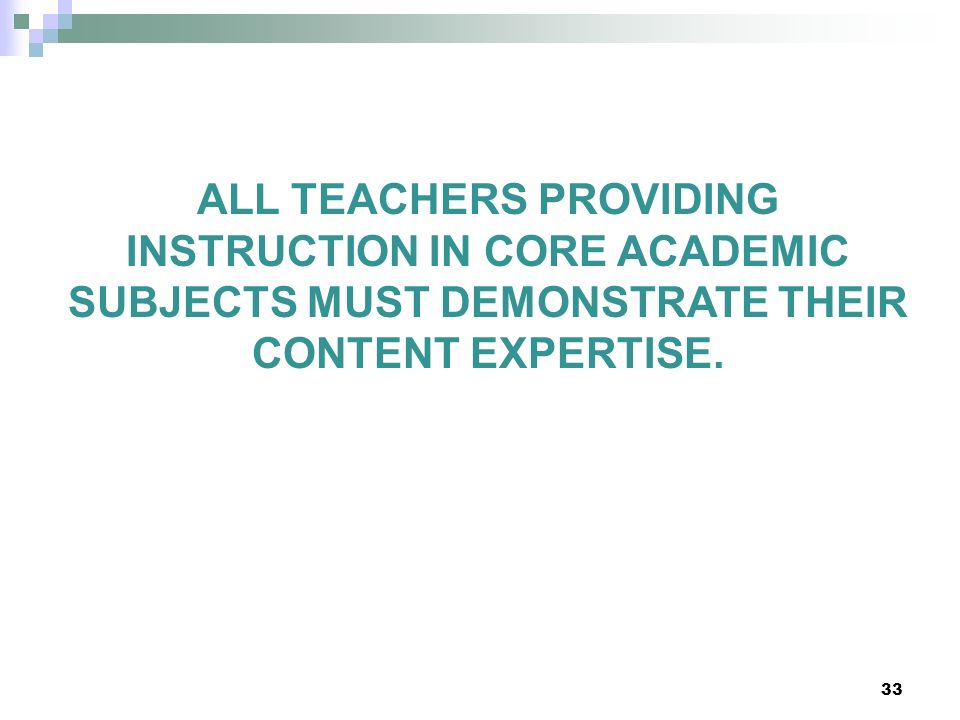 ALL TEACHERS PROVIDING INSTRUCTION IN CORE ACADEMIC SUBJECTS MUST DEMONSTRATE THEIR CONTENT EXPERTISE.