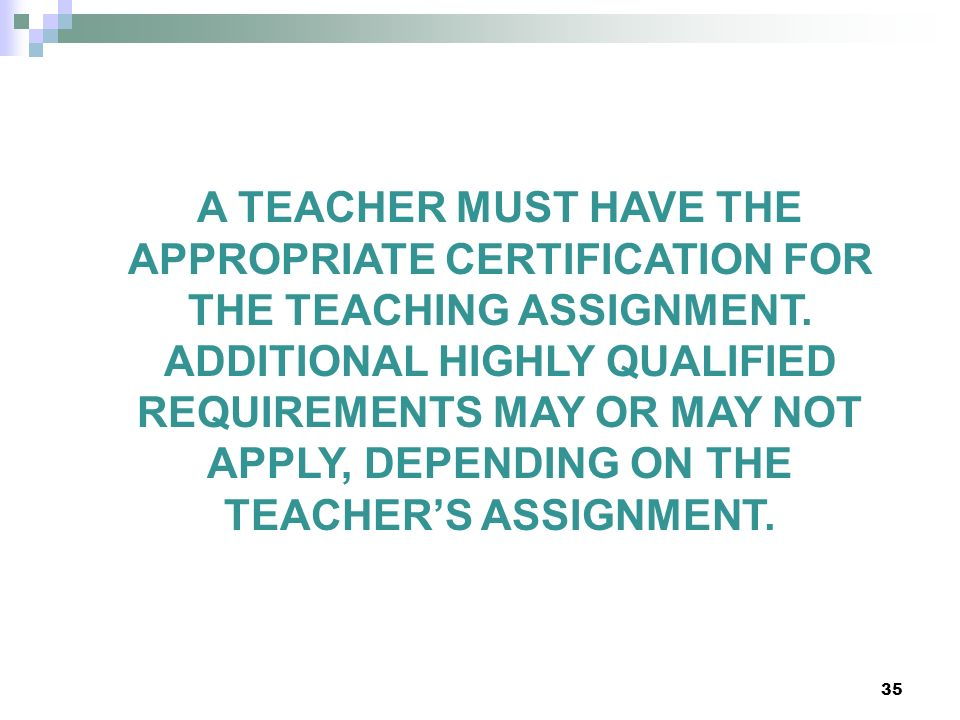 A TEACHER MUST HAVE THE APPROPRIATE CERTIFICATION FOR THE TEACHING ASSIGNMENT.