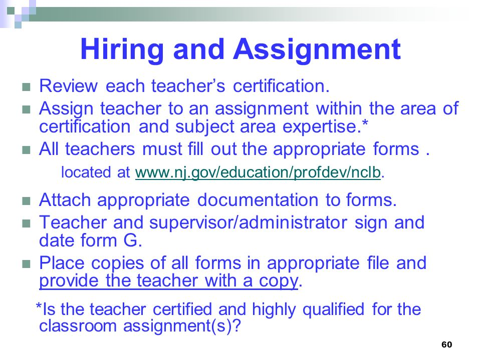 Hiring and Assignment Review each teacher's certification.