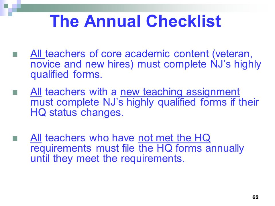 The Annual Checklist All teachers of core academic content (veteran, novice and new hires) must complete NJ's highly qualified forms.