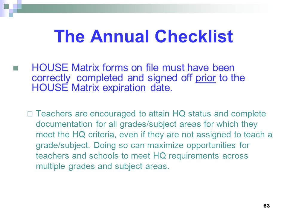 The Annual Checklist HOUSE Matrix forms on file must have been correctly completed and signed off prior to the HOUSE Matrix expiration date.