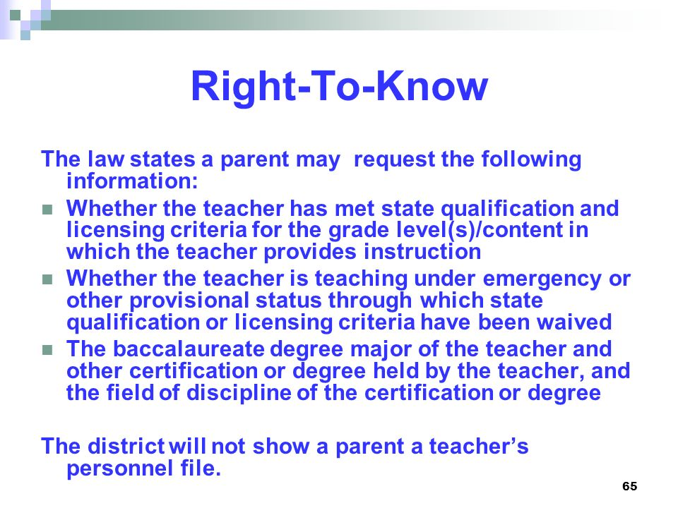 Right-To-Know The law states a parent may request the following information: