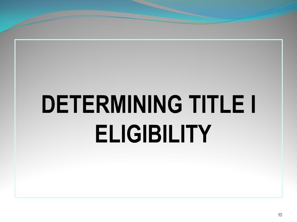 DETERMINING TITLE I ELIGIBILITY Determining Title I Eligibility