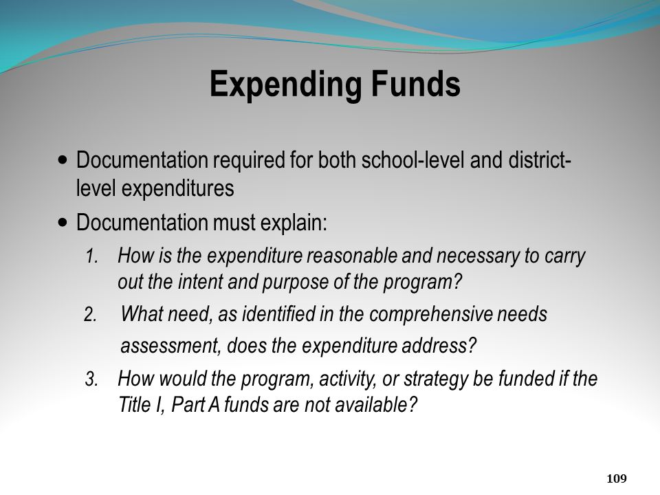 Expending Funds Documentation required for both school-level and district-level expenditures. Documentation must explain: