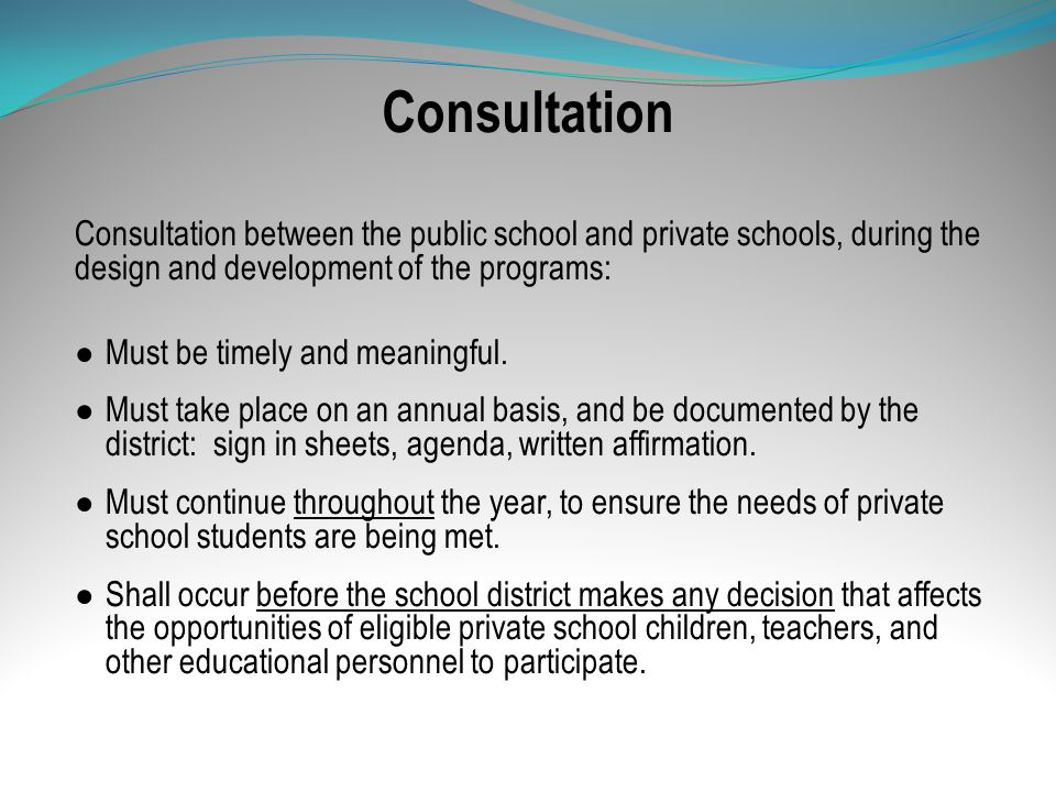 Consultation Consultation between the public school and private schools, during the design and development of the programs: