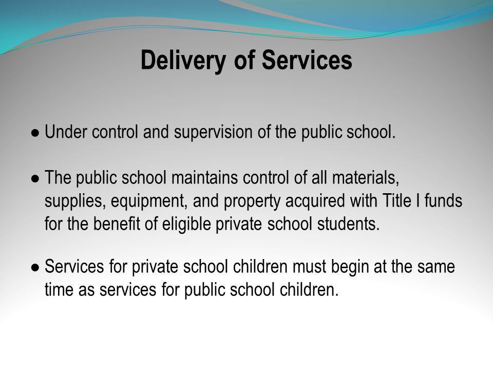 Delivery of Services Under control and supervision of the public school.