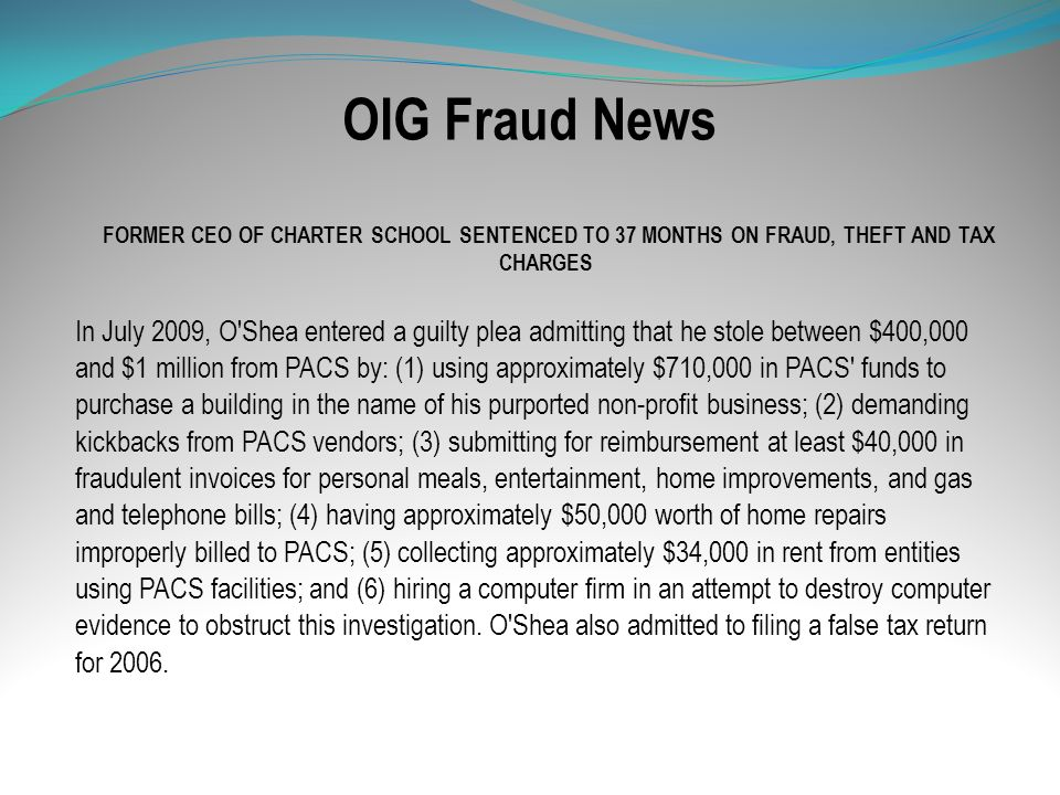 OIG Fraud News FORMER CEO OF CHARTER SCHOOL SENTENCED TO 37 MONTHS ON FRAUD, THEFT AND TAX CHARGES.