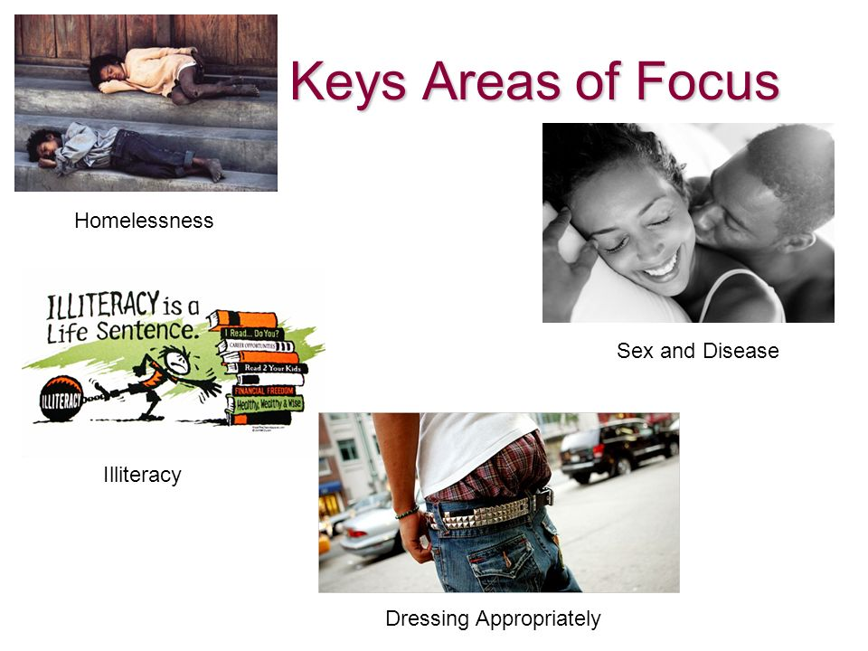 Keys Areas of Focus Homelessness Sex and Disease Illiteracy