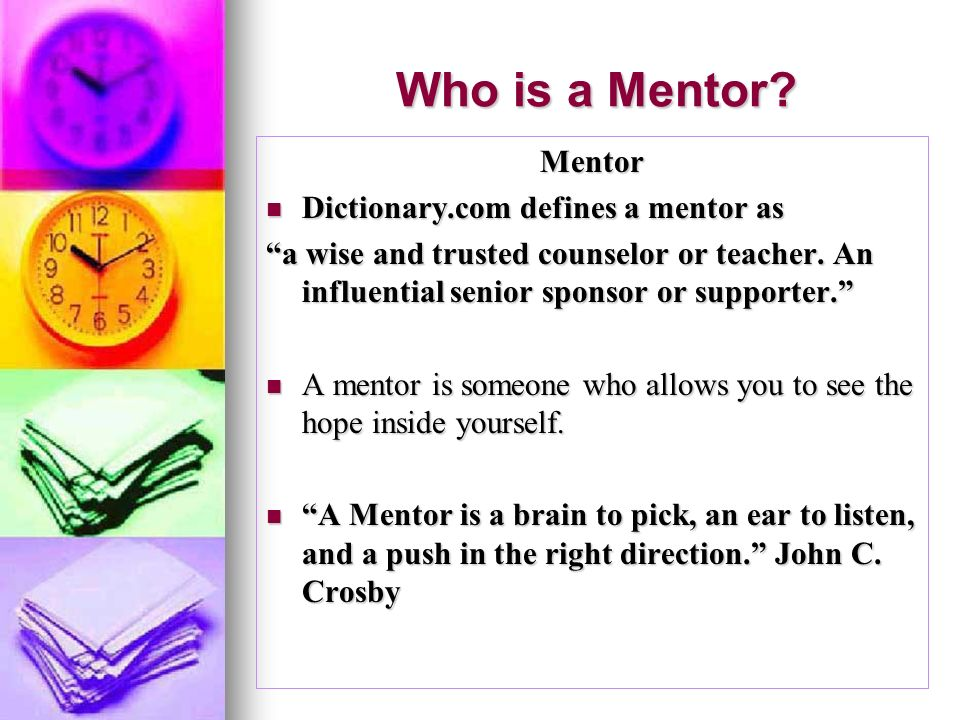 Who is a Mentor Mentor Dictionary.com defines a mentor as
