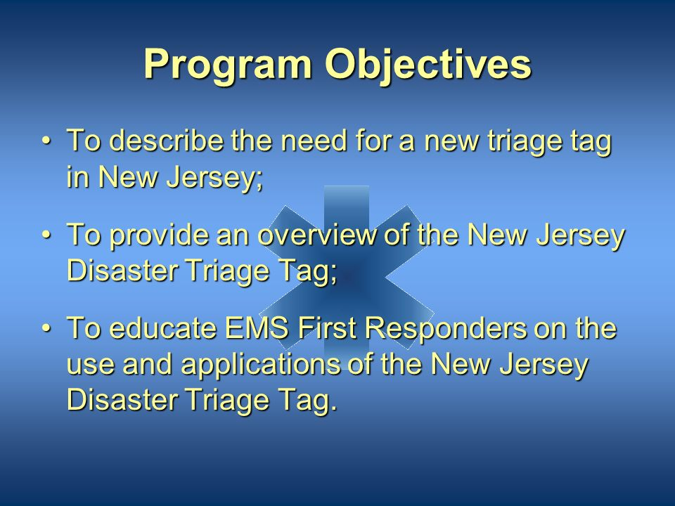 Program Objectives To describe the need for a new triage tag in New Jersey; To provide an overview of the New Jersey Disaster Triage Tag;