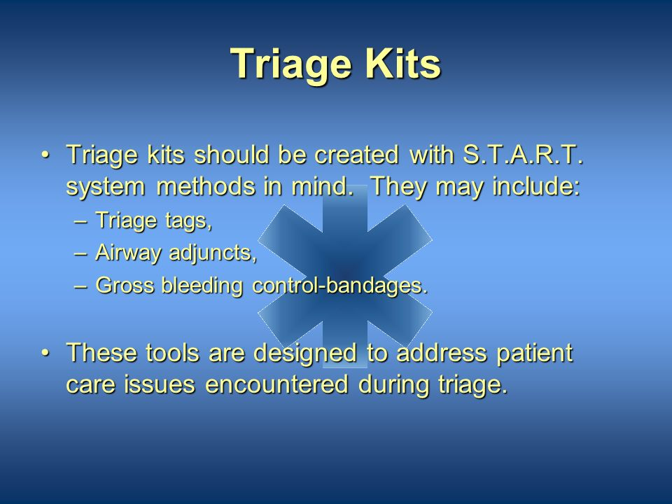Triage Kits Triage kits should be created with S.T.A.R.T. system methods in mind. They may include: