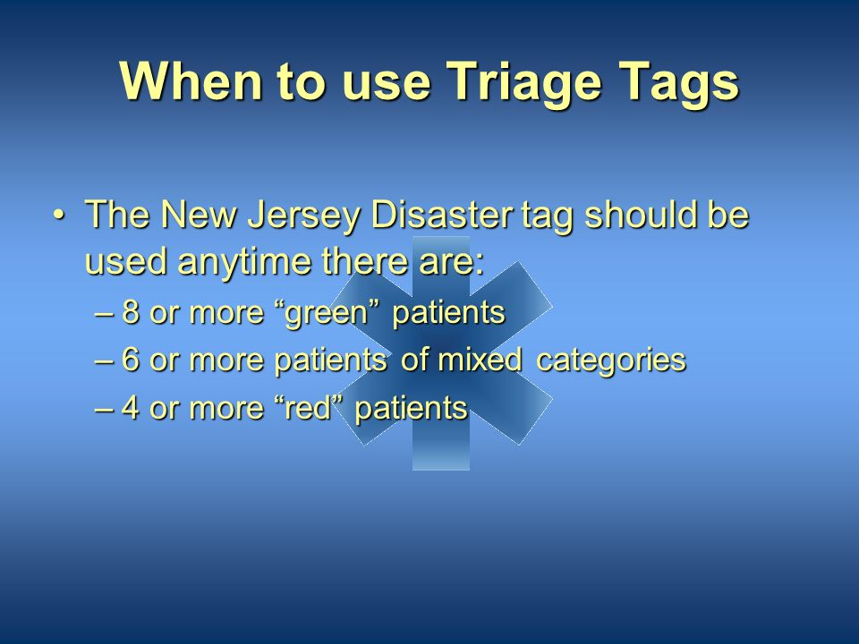 When to use Triage Tags The New Jersey Disaster tag should be used anytime there are: 8 or more green patients.