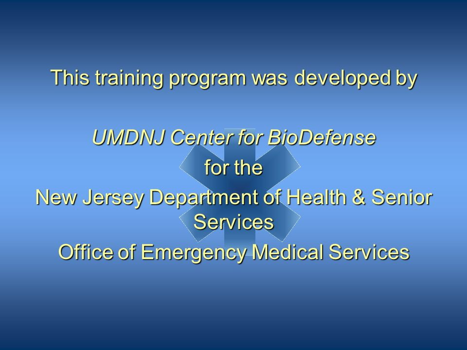 This training program was developed by UMDNJ Center for BioDefense