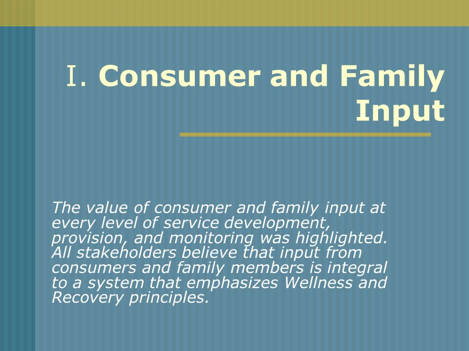 I. Consumer and Family Input