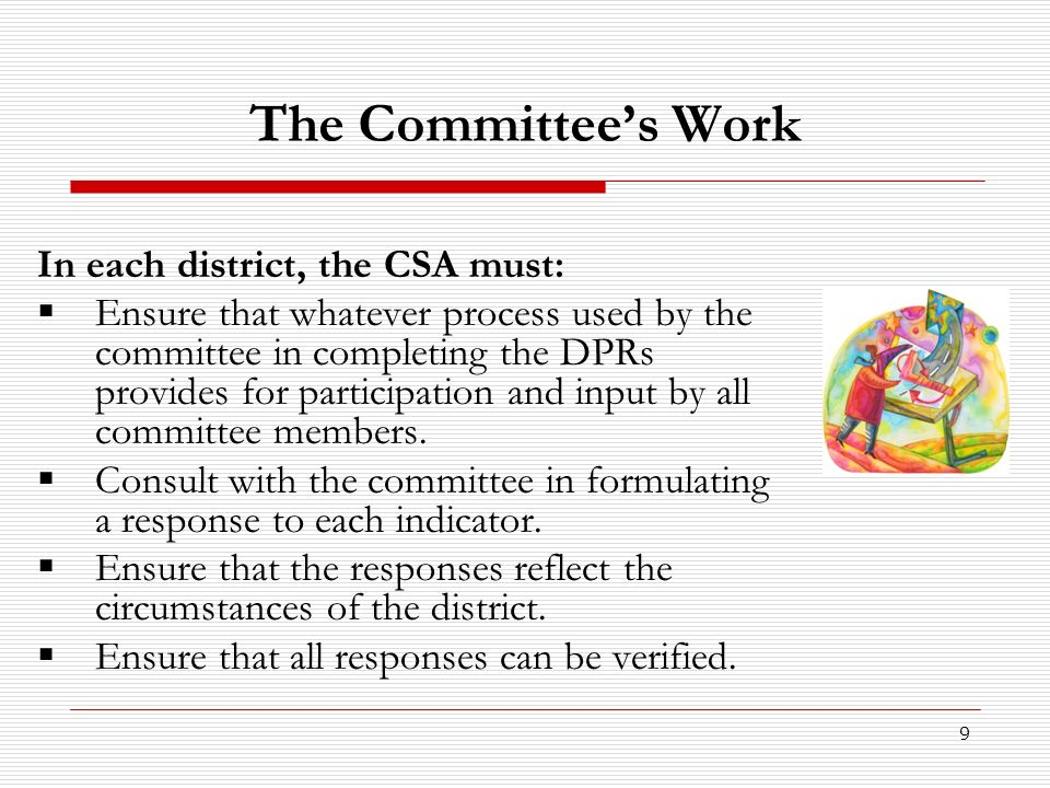 The Committee's Work In each district, the CSA must: