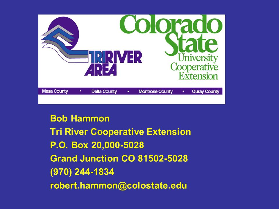 Bob Hammon Tri River Cooperative Extension. P.O. Box 20, Grand Junction CO (970)