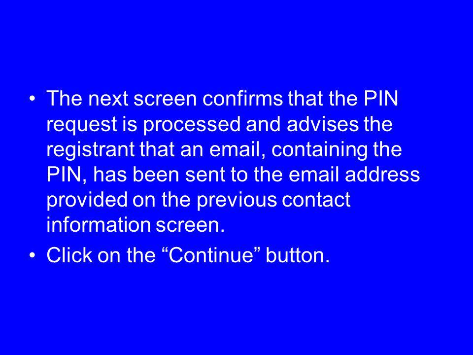 The next screen confirms that the PIN request is processed and advises the registrant that an email, containing the PIN, has been sent to the email address provided on the previous contact information screen.