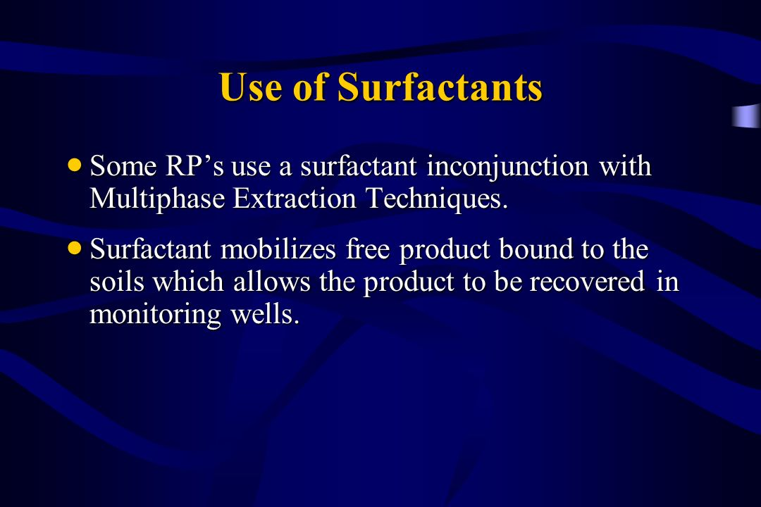 Use of Surfactants Some RP's use a surfactant inconjunction with Multiphase Extraction Techniques.