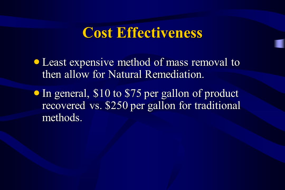 Cost Effectiveness Least expensive method of mass removal to then allow for Natural Remediation.