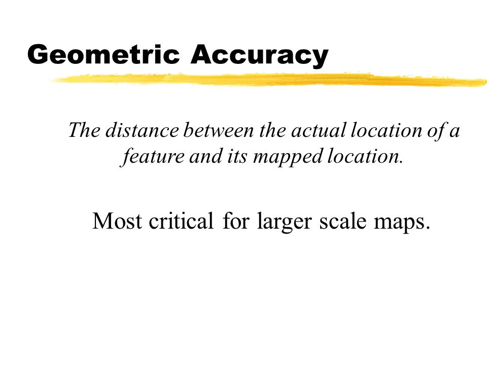Most critical for larger scale maps.