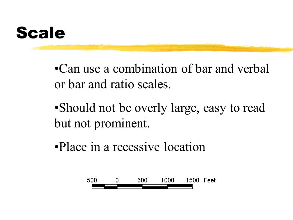 Scale Can use a combination of bar and verbal or bar and ratio scales.