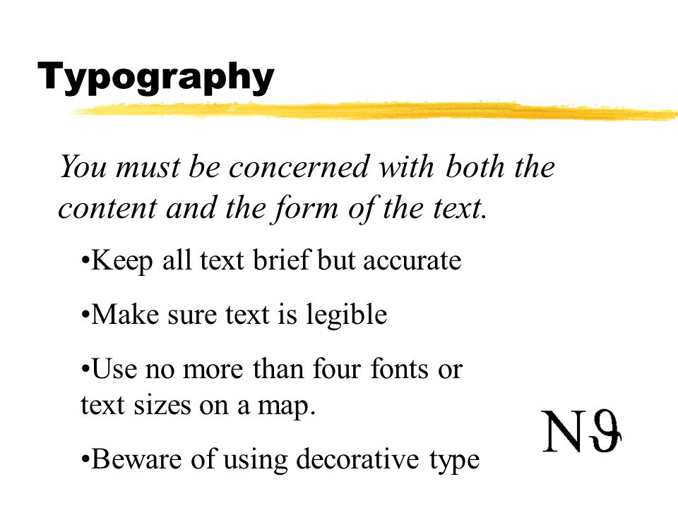 Typography You must be concerned with both the content and the form of the text. Keep all text brief but accurate.