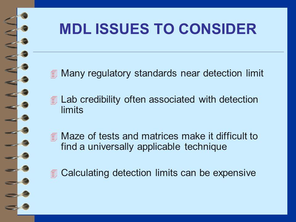 MDL ISSUES TO CONSIDER Many regulatory standards near detection limit