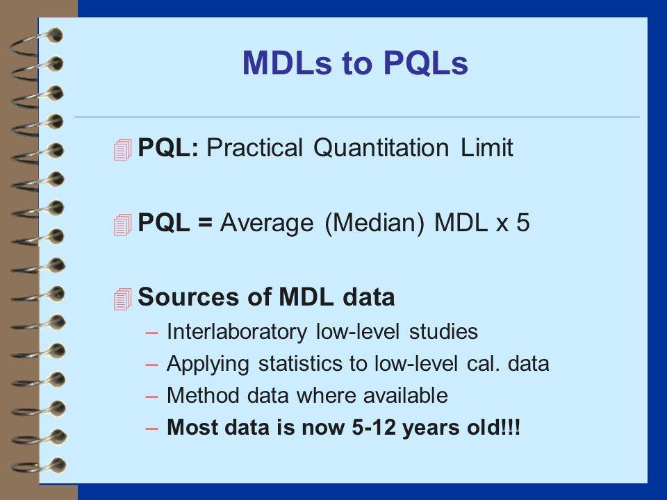 MDLs to PQLs PQL: Practical Quantitation Limit