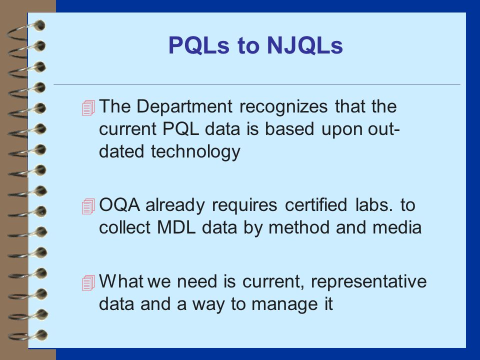 PQLs to NJQLs The Department recognizes that the current PQL data is based upon out-dated technology.