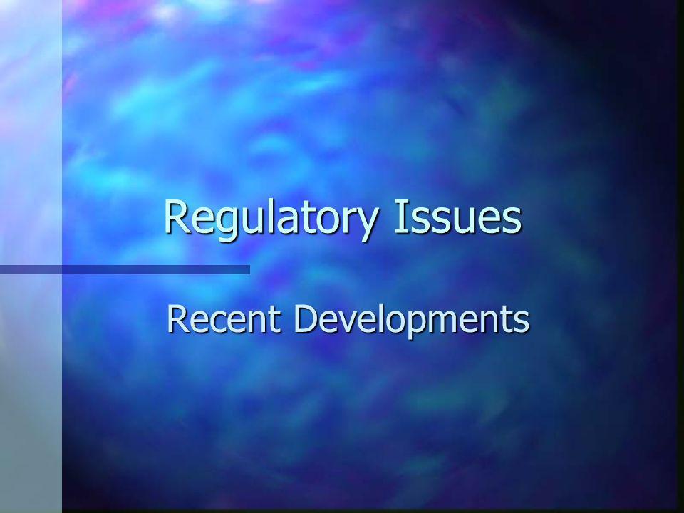 Regulatory Issues Recent Developments